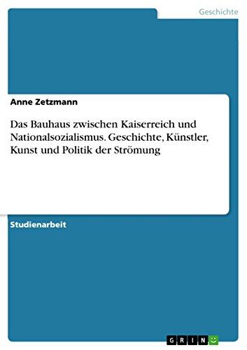 Das Bauhaus zwischen Kaiserreich und Nationalsozialismus. Geschichte, Künstler, Kunst und Politik der Strömung (German Edition)