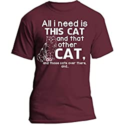Funny All I Need is This Cat and That Other Cat and Those Cats Over There Shirt (MaroonTShirt / S)
