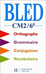 Bled CM2-6e. Orthographe, conjugaison, grammaire