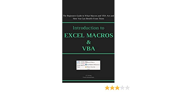 Introduction to Excel Macros & VBA: The Beginners Guide to What Macros and  VBA Are and How You Can Benefit From Them (Excel Macros for Beginners Book