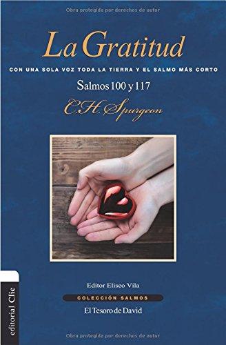 La gratitud: Con una sola voz toda la tierra y el Salmo más corto. Salmo 100 y 117 (Colección Salmos) (Spanish Edition): Charles H. Spurgeon: 9788416845712: ...