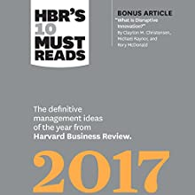 HBR's 10 Must Reads 2017: The Definitive Management Ideas of the Year from Harvard Business Review Audiobook by  Harvard Business Review, Clayton M. Christensen, Adam Grant, Vijay Govindarajan, Thomas H. Davenport Narrated by Jonathan Yen