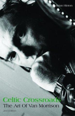 Read Online Celtic Crossroads: The Art of Van Morrison ebook