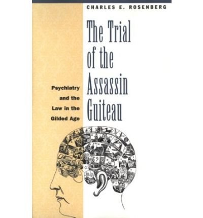 The Trial of the Assassin Guiteau: Psychiatry and the Law in the Gilded Age (Paperback) - (Trial Of The Assassin Guiteau)