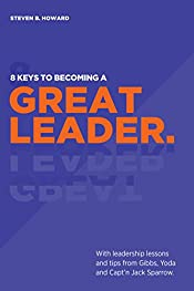 8 Keys To Becoming A Great Leader: With Leadership Lessons and Tips from Gibbs, Yoda and Capt'n Jack Sparrow