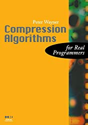 Compression Algorithms for Real Programmers (The For Real Programmers Series)