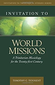 Invitation to World Missions: A Trinitarian Missiology for the Twenty-first Century (Invitation to Theological