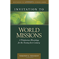 Invitation to World Missions: A Trinitarian Missiology for the Twenty-first Century (Invitation to Theological Studies…