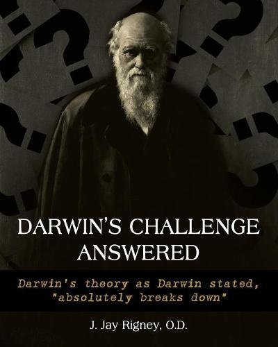Darwin's Challenge Answered: Darwin's Theory as Darwin Stated, Absolutely Breaks Down ebook