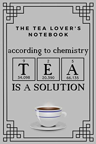 The Tea Lover's Notebook. According to chemistry TEA is a solution: An awesome tea lover's notebook which will make a great tea lovers gift idea for men and women. by HAWTHORN PRINTING HOUSE
