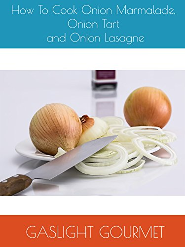 How To Cook Onion Marmalade, Onion Tart and Onion Lasagna by