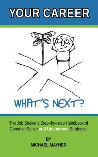 Download Your Career - What's Next?: The Job Seeker's Step-by-Step Handbook of Common Sense and Uncommon Strategies by Mayher, Michael (2012) Paperback PDF