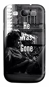 Quotes He Was Gone Custom Polycarbonate Plastics Case for Samsung Galaxy S3 / S III/ I9300
