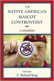 The Native American Mascot Controversy: A Handbook
