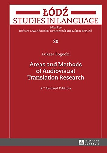 Areas and Methods of Audiovisual Translation Research: 2nd Revised Edition (Lodz Studies in Language) by Peter Lang GmbH Internationaler Verlag der Wissenschaften