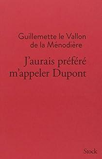 J'aurais préféré m'appeler Dupont par le Vallon de la Ménodière