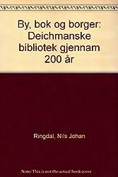 By, bok og borger: Deichmanske bibliotek gjennom 200 ar (Norwegian Edition)