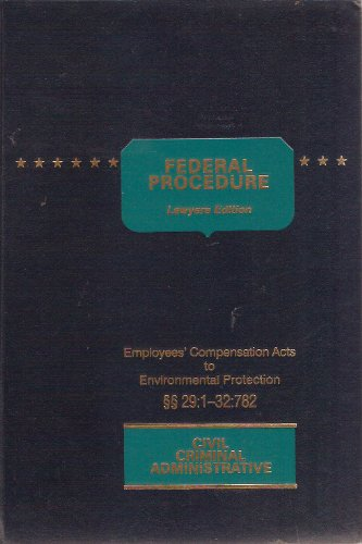 Federal Procedure Employees' Compensation Acts to Environmental Protection (Lawyers Edition Civil Criminal Administrative)