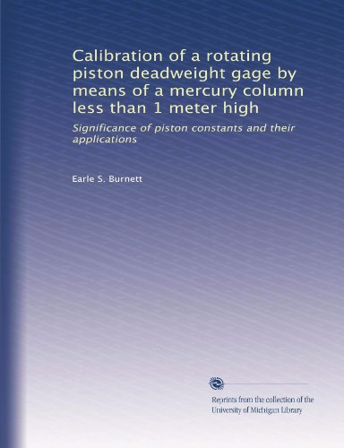 Less Piston - Calibration of a rotating piston deadweight gage by means of a mercury column less than 1 meter high: Significance of piston constants and their applications