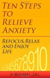 Ten Steps to Relieve Anxiety, H. Michael Zal, 0882824503