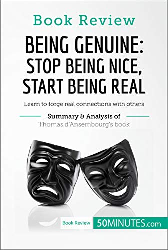 Book Review: Being Genuine: Stop Being Nice, Start Being Real by Thomas d'Ansembourg: Learn to forge real connections with others (Stop Being Nice And Start Being Real)