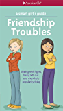 A Smart Girl's Guide: Friendship Troubles (Smart Girl's Guides)