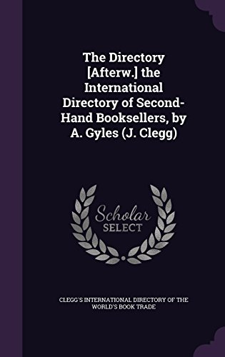 The Directory [Afterw.] the International Directory of Second-Hand Booksellers, by A. Gyles (J. Clegg)