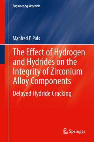 The Effect of Hydrogen and Hydrides on the Integrity of Zirconium Alloy Components: Delayed Hydride Cracking (Engineering Materials)