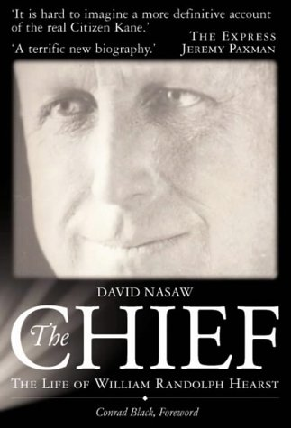 The Chief: The Life of William Randolph Hearst - The Rise and Fall of the Real Citizen Kane by Gibson Square Books Ltd