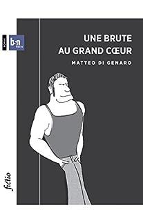 Une brute au grand coeur : [une enquête de Matteo di Genaro], Di Genaro, Matteo