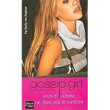 Gossip girl - N°2: Vous m'adorez, ne dites pas le contraire