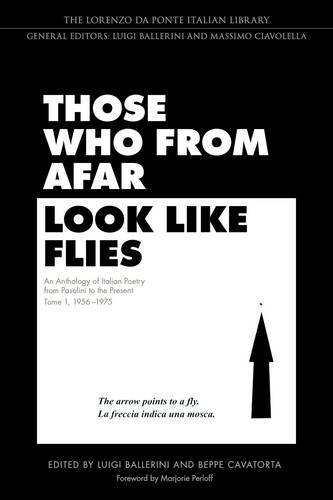 Those Who from Afar Look Like Flies: An Anthology of Italian Poetry from Pasolini to the Present, Tome 1, 1956-1975 (Lorenzo Da Ponte Italian Library) by University of Toronto Press, Scholarly Publishing Division
