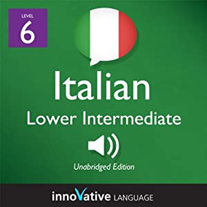 Learn Italian - Level 6: Lower Intermediate Italian, Volume 1: Lessons 1-25 Audiobook
