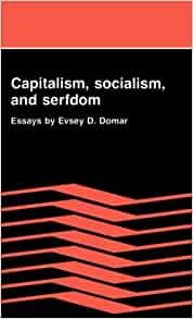 by capitalism d domar essay evsey serfdom socialism Evsey d domar, economic-growth theorist, dies at 82 photo (s)  slavery in  1989, he published ''capitalism, socialism and serfdom: essays'.