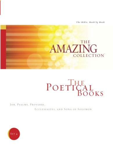 The Poetical Books: Job, Psalms, Proverbs, Ecclesiastes, and Song of Solomon (The Amazing Collection: The Bible, Book by Book) (Volume 4)