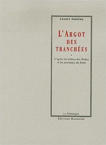 L'Argot des tranchées : D'après les lettres des Poilus et les journaux du front epub, pdf