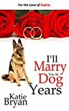 I'll Marry You In Dog Years: A Before Max Prequel: How Sophie met Jack - Because Love Will Find A Way (The WOOF Books Book 0)
