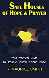 Safe Houses of Hope And Prayer: Your Practical Guide To Organic Church In Your House