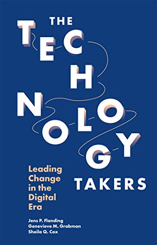 The Technology Takers: Leading Change in the Digital Era (English Edition)