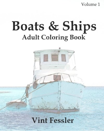 Pdf Transportation Boats & Ships : Adult Coloring Book Vol.1: Boat and Ship Sketches for Coloring (Ship Coloring Book Series) (Volume 1)