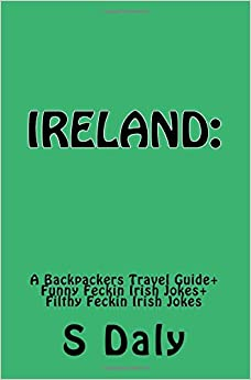 Ireland: A Backpackers Travel Guide + Funny Feckin Irish Jokes + Filthy Feckin Irish Jokes