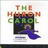 Huron Carol / Phoenix Chamber Choir, Ramona Leungen (Director)