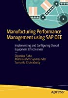Manufacturing Performance Management using SAP OEE: Implementing and Configuring Overall Equipment Effectiveness Front Cover