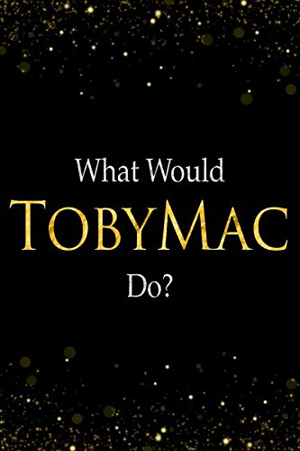 What Would TobyMac Do?: TobyMac Designer Notebook
