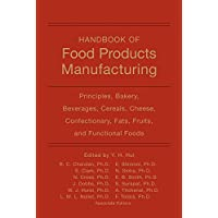Handbook of Food Products Manufacturing: Principles, Bakery, Beverages, Cereals,...