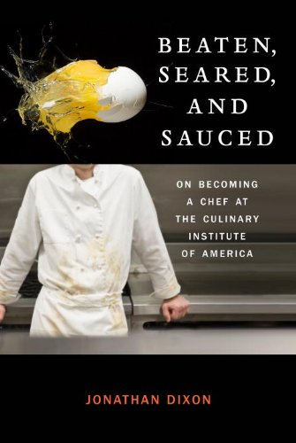 Beaten, Seared, and Sauced: On Becoming a Chef at the Culinary Institute of America cover