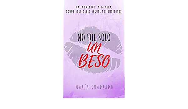 Amazon.com: No fue solo un beso (Spanish Edition) eBook: Maria Cuadrado Villadiego: Kindle Store