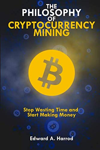 The Philosophy of Cryptocurrency Mining: Stop Wasting Time and Start Making Money