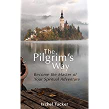 The Pilgrim's Way: Become the Master of  Your Spiritual Adventure