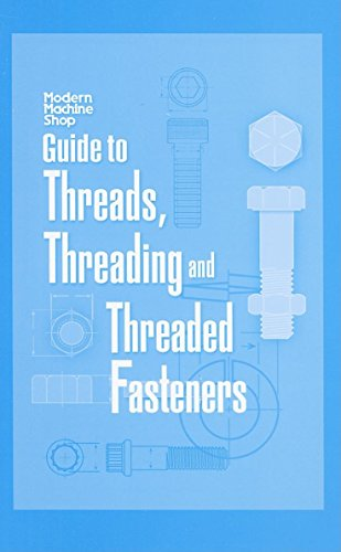 (Guide to Threads, Threading and Threaded Fasteners: Modern Machine Shop)